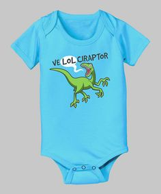 Take a look at this Turquoise 'Ve Lol Ciraptor' Bodysuit - Infant by KidTeeZ on #zulily today! Raptor!