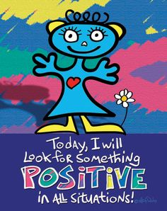 Today I will look for something positive in all situations!