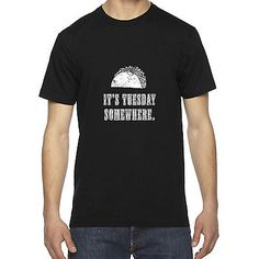 MENS IT'S TACO TUESDAY SOMEWHERE FUNNY TRENDY AMERICAN APPAREL T SHIRT TEE | eBay