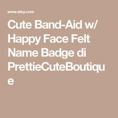 Cute Band-Aid w/ Happy Face Felt Name Badge di PrettieCuteBoutique