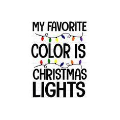 My Favorite Color is Christmas Lights svg file Ch Christmas Quotes, Christmas Svg, Christmas Pictures, Simple Christmas, All Things Christmas, Vintage Christmas, Outdoor Christmas, Homemade Christmas, Christmas Trees
