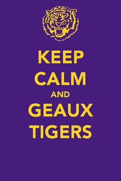 LSU (even though we are Ags in our house - but this works for my Keep Calm board)