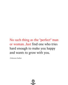 No such thing as the perfect man or woman. Just find one who tries hard enough to make you happy and wants to grow with you. True Quotes, Best Quotes, Favorite Quotes, Quotable Quotes, Quotes Quotes, Perfect Man Quotes, I Still Miss You, Love Facts, Real Facts