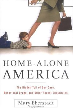 Home-Alone America: The Hidden Toll of Day Care, Behavioral Drugs, and Other Parent Substitutes by Mary Eberstadt, http://www.amazon.com/dp/B000EXYZVS/ref=cm_sw_r_pi_dp_02nXpb08ZW7AV