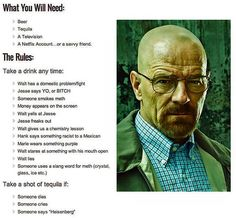 Breaking Bad drinking game. Josh- we need to do this for the last season!