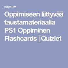 Oppimiseen liittyvää taustamateriaalia PS1 Oppiminen Flashcards | Quizlet