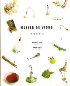 Muller de vidro : (poemario) / Asunción Arias, poemas ; Pablo Otero, obra gráfica - Galicia? : s.n.], 2002 (Valladares)