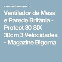 Ventilador de Mesa e Parede Britânia - Protect 30 SIX 30cm 3 Velocidades - Magazine Bigorna