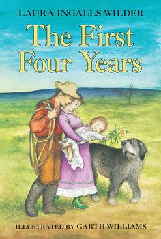 The First Four Years (Little House Book 9) - Kindle edition by Laura Ingalls Wilder, Garth Williams. Children Kindle eBooks @ Amazon.com.