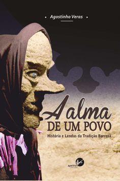 A Alma De Um Povo  Autor: Agostinho Neves Editor: Apeiron Edições Arte Final: D'Almeida Ateliê Impressão: Espaço Gráfico