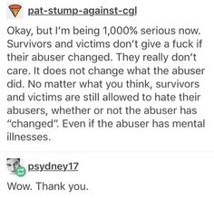 "THIS IS IMPORTANT. This is validating. Don't invalidate a survivor's pain just because their abuser ""changed""."