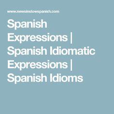 Spanish Expressions | Spanish Idiomatic Expressions | Spanish Idioms