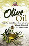 Free Kindle Book -   Olive Oil: Teach Me Everything I Need To Know Learn About Olive Oil In 30 Minutes (Essential Oils - Weight Loss - Heart Healthy - Organic - Olives)