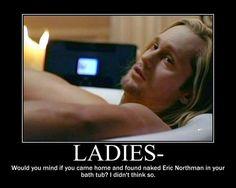 Eric Northman, True Blood - I wouldn't mind finding a naked Eric in my bathtub! Sexy Alexander Skarsgard