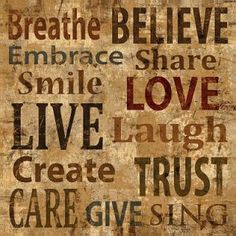 Breathe believe embrace share smile love live laugh create trust care give sing