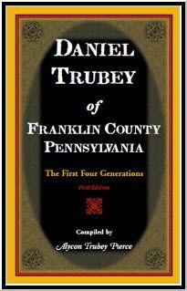 Daniel Trubey of Franklin County, Pennsylvania: The First Four Generations Franklin County, Union Army, Verbatim, Fifth Generation, Prisoners Of War, Family Genealogy, The Brethren, Family History, Pennsylvania