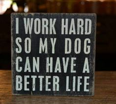 Funny pictures about Why I Work Hard. Oh, and cool pics about Why I Work Hard. Also, Why I Work Hard photos. I Love Dogs, Puppy Love, Dog Quotes, Funny Quotes, Animal Quotes, Motivational Quotes, Life Quotes, Inspirational Quotes, Life Is Ruff