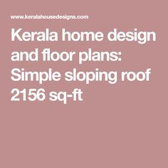 Kerala home design and floor plans: Simple sloping roof 2156 sq-ft
