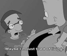The Simpsons have a lot of relatable stuff The Simpsons, Simpsons Quotes, Cartoon Quotes, Heartbreak Wallpaper, Sad Wallpaper, Im Just Tired, Oui Oui, Sad Love, My Mood