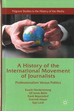 A History of the International Movement of Journalists: Professionalism Versus Politics