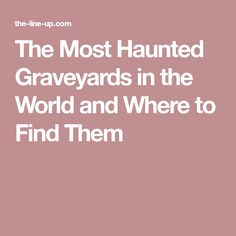The Most Haunted Graveyards in the World and Where to Find Them Haunted Graveyard, Out Of Body, Spirit World, Most Haunted, Graveyards, Skeletons, Creepy, Skeleton