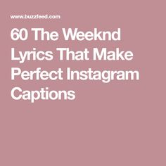 60 The Weeknd Lyrics That Make Perfect Instagram Captions