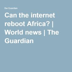 Can the internet reboot Africa? Pizza Pictures, Naples Italy, Higher Education, The Guardian, My World, Girl Power, Germany, Africa, Things To Come