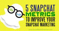 5 Snapchat Metrics to Improve Your Snapchat Marketing - http://helenowen.org/5-snapchat-metrics-to-improve-your-snapchat-marketing/