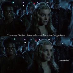 """You may be the chancellor, but I am in charge here"" -Clarke to Abby the 100 season 2 Definitely one of the better lines"
