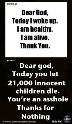 Why is the atheist praying to the God who is not there in the first place? The atheist needs to let evolution know that innocent children died because they were not naturally selected to survive. Atheist Humor, Atheist Quotes, Losing My Religion, Anti Religion, Verona, Athiest, Les Religions, Question Everything, Dear God