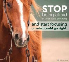 Stop being afraid of what could go wrong and start focusing on what could go right.