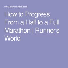 How to Progress From a Half to a Full Marathon | Runner's World