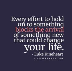 Every-effort-to-hold-on-to-something-blocks-the-arrival-of-something-new-that-could-change-your-life.
