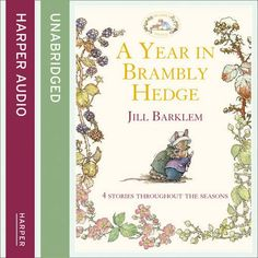 A Year in Brambly Hedge (Brambly Hedge) by Jill Barklem Gruffalo's Child, Harvest Mouse, Brambly Hedge, The Gruffalo, Summer Story, Getting Engaged, Hedges, Have Time, Seasons