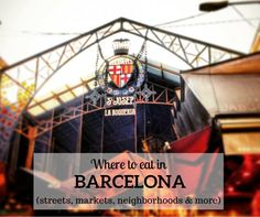 Where to eat in Barcelona: a definitive guide to the best areas, neighborhoods and street, from La Boqueria to the up and coming foodie hotspots!