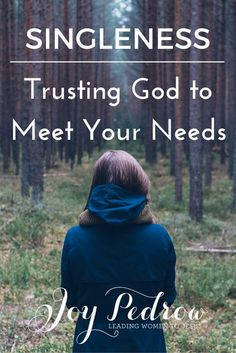 How to Trust God to Meet Your Needs as a Single Woman | Joy Pedrow