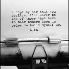 """Life Quotes : QUOTATION - Image : Quotes about Love - Description """"I hope by now that you realize, I'll never be one of those that have to tear others down in order to build myself up."""" Sharing is Caring - Hey can you Share this Quote Life Quotes Love, Girly Quotes, Quotes To Live By, Quote Life, Motivational Blogs, Best Inspirational Quotes, Treat Others Quotes, Down Quotes, Coaching"""