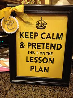 Keep Calm and Pretend this is on the Lesson Plan - @Amber Rawlings and @Lynden Haley