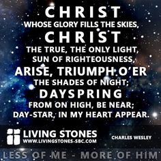 Sing it loud!  Christ whose glory fills the skies, Christ the true, the only light, sun of righteousness... ARISE