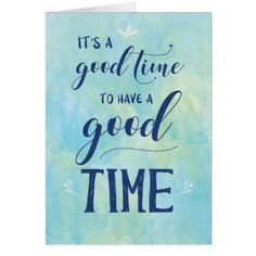 Its a Good Time to Have A Good Time Card - good gifts special unique customize style