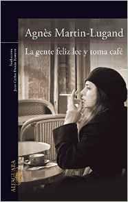 La gente feliz lee y toma café (Spanish Edition) - Agnès Martin-Lugand (10/27); 978-8466328616