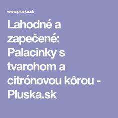 Lahodné a zapečené: Palacinky s tvarohom a citrónovou kôrou - Pluska.sk