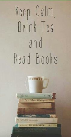Keep calm, drink tea and read books!