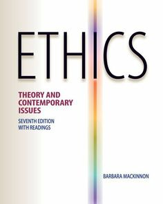 Ethics: Theory and Contemporary Issues by Barbara MacKinnon. $138.12. Publication: January 1, 2011. Publisher: Wadsworth Publishing; 7 edition (January 1, 2011). Edition - 7