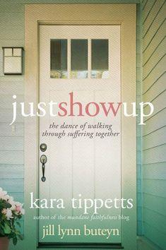 Just Show Up Book | Kara Tippetts | www.mundanefaithfulness.com