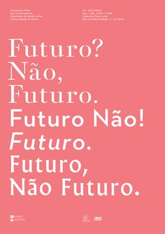 Futuro Não Futuro, poster submitted and designed byMárcia Novais(2012) –Type OnlyUnit Editions