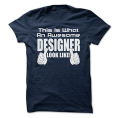 THIS IS WHAT AN AWESOME Designer LOOK LIKE T-Shirts, Hoodies. Get It Now ==>…