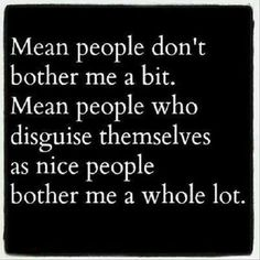 Or disguise themselves as friends just to be nosy in what you have go by on; for gossip...not necessarily bc they actually care about your life.