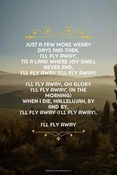 When I die, hallelujah by and by, I'll fly away. Gospel Song Lyrics, Great Song Lyrics, Fly Away Lyrics, Heart Warming Quotes, Ill Fly Away, In The Beginning God, Abba Father, Spiritual Songs, Flies Away