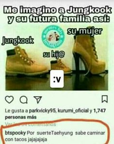 Omg. For those that don't get this. Essentially someone made a meme about how their life would be with Jungkook in shoes, daddy (Jungkook) baby, mom. And someone else commented that it makes a lot of sense that Taehyung knows how to walk in heels. I'm dead. ☠